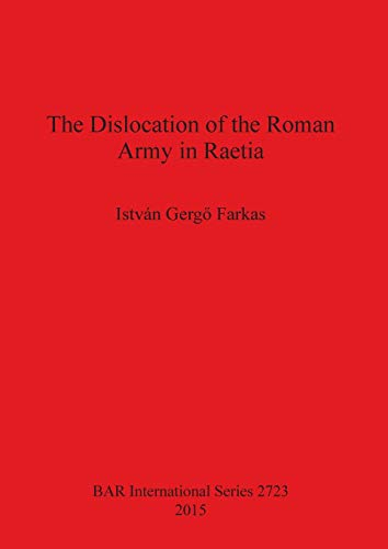 9781407313788: The Dislocation of the Roman Army in Raetia (BAR International Series)