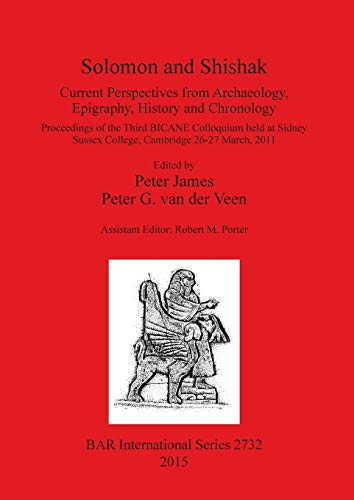 9781407313894: Solomon and Shishak: Current Perspectives from Archaeology, Epigraphy, History and Chronology: Proceedings of the Third Bicane Colloquium Held at Sidney Sussex College, Ca