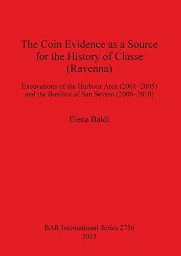 The Coin Evidence as a Source for the History of Classe (Ravenna): Excavations of the Harbour Area ...