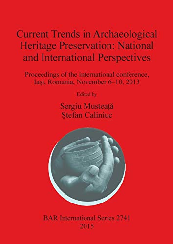 9781407314006: Current Trends in Archaeological Heritage Preservation: National and International Perspectives: Proceedings of the international conference, Iași, ... 6-10, 2013 (BAR International Series)