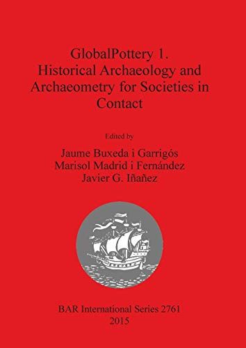 9781407314235: GlobalPottery 1. Historical Archaeology and Archaeometry for Societies in Contact (BAR International Series)