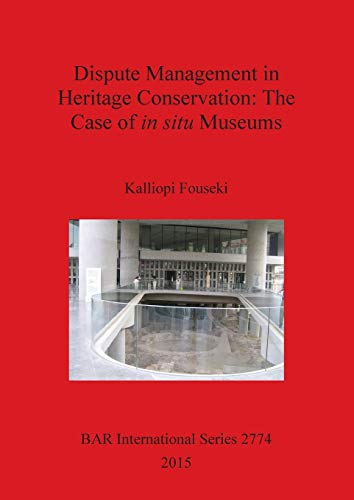 9781407314396: Dispute Management in Heritage Conservation: The Case of in situ Museums (BAR International Series)
