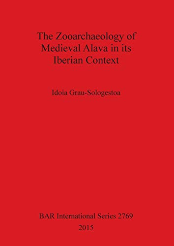 9781407314457: The Zooarchaeology of Medieval Alava in its Iberian Context (BAR International Series)