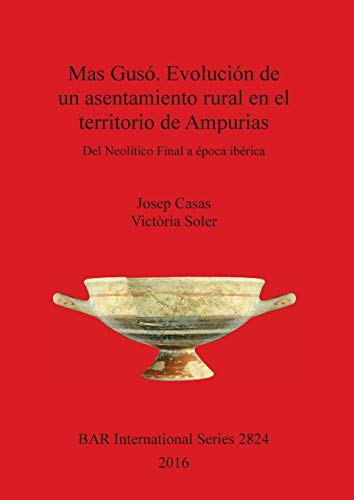 9781407315706: Mas Gusó. Evolución de un asentamiento rural en el territorio de Ampurias: Del Neolítico Final a época ibérica (BAR International Series) (Spanish Edition)