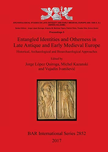 Entangled Identities and Otherness in Late Antique and Early Medieval Europe: Historical, ...