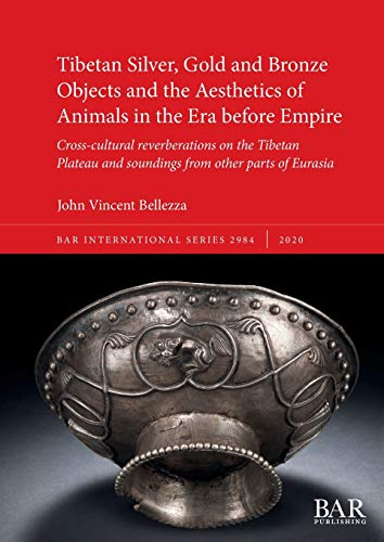 9781407354316: Tibetan Silver, Gold and Bronze Objects and the Aesthetics of Animals in the Era before Empire: Cross-cultural reverberations on the Tibetan Plateau ... other parts of Eurasia (BAR International)
