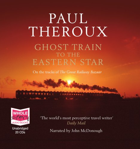 Ghost Train to the Eastern Star 9781407428864: Paul Theroux, John McDonough