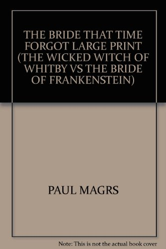 9781407465425: THE BRIDE THAT TIME FORGOT LARGE PRINT (THE WICKED WITCH OF WHITBY VS THE BRIDE OF FRANKENSTEIN)