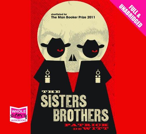 The Sisters Brothers (Unabridged Audiobook) (Audio CD): Patrick deWitt