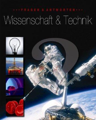 9781407504018: Fragen und Antworten Wissenschaft und Technik: Physik, Chemie, Biologie, Medizintechnik, Geowissenschaften, Verkehr und Raumfahrt, Informationstechnik