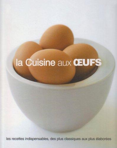 9781407505763: La Cuisine aux oeufs : Les recettes indispensables, des plus classiques aux plus élaborées