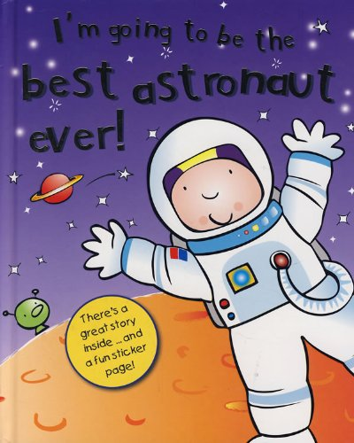 9781407517056: The Best Astronaut Ever! (I'm Going to Be)