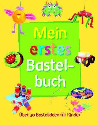 9781407519418: Mein erstes Bastelbuch: Über 30 Bastelideen für Kinder