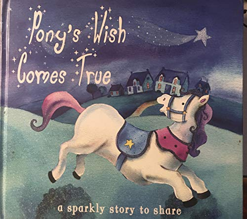 Pony's Wish Comes True (a sparkly story to share): Smith, Kath