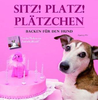 9781407528069: Sitz, platz, Plätzchen - Backen für den Hund
