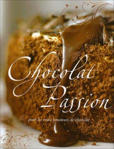 Chocolat Passion : Pour les vrais amateurs de chocolat - Lise-Eliane Pomier