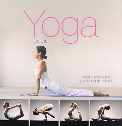 9781407542096: Yoga a diario/ Yoga Daily Exercises: Programa semanal para armonizar cuerpo y mente/ Weekly Program to Harmonize Body and Mind