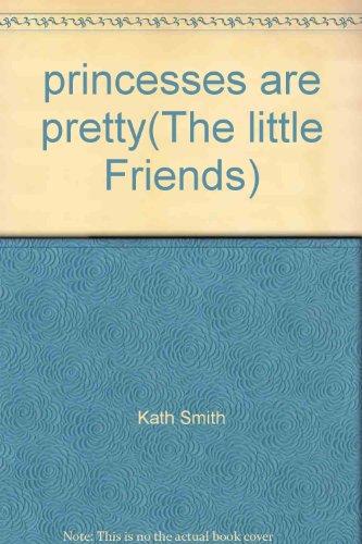 9781407560786: princesses are pretty(The little Friends)