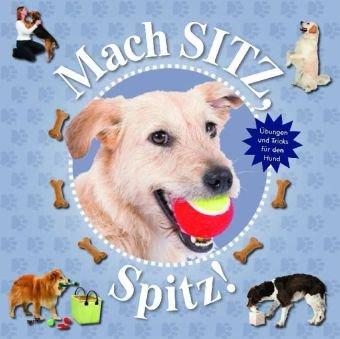 9781407569932: Mach Sitz, Spitz!: Übungen und Tricks für den Hund
