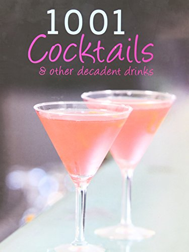 1001 Cocktails and Other Decadent Drinks: Parragon Publishing India