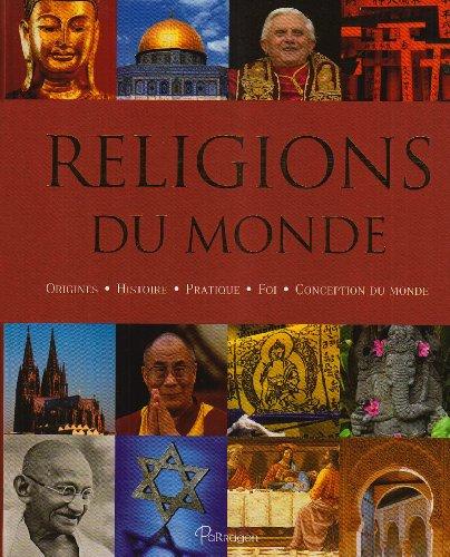 9781407577388: Religions du monde : Origines, histoire, pratique, foi, conception du monde