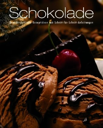 9781407577630: Schokolade: Unwiderstehliche Rezeptideen mit Schritt-für-Schritt-Anleitung