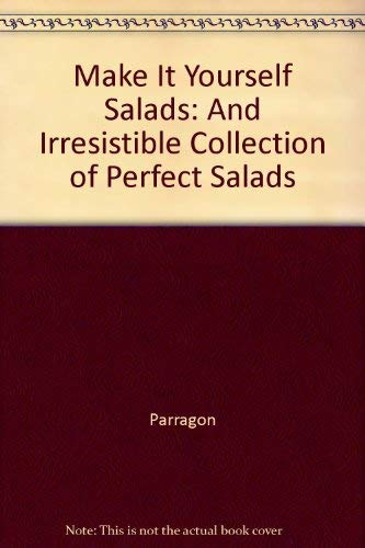 Make It Yourself Salads: And Irresistible Collection of Perfect Salads: Parragon