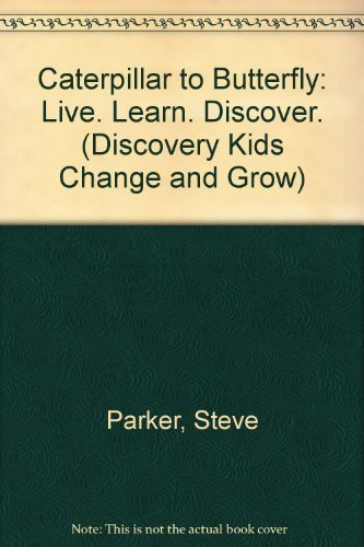 Caterpillar to Butterfly: Live. Learn. Discover. (Discovery: Steve Parker