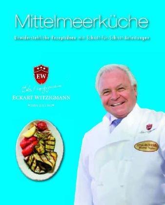 9781407583471: Der Kochprofi Eckart Witzigmann präsentiert - Mittelmeerküche: Unwiderstehliche Rezeptideen mit Schritt-für-Schritt-Anleitungen