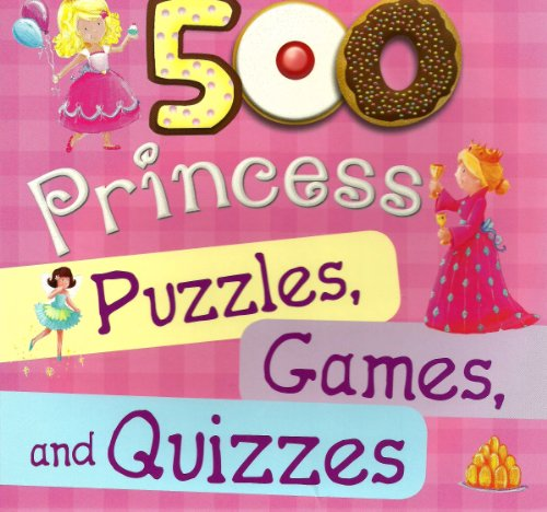 500 Princess Puzzles, Games, and Quizzes