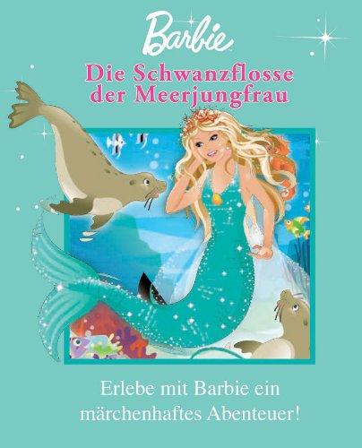 9781407591643: Barbie: Die Schwanzflosse der Meerjungfrau: Erlebe mit Barbie ein Märchenhaftes Abenteuer!