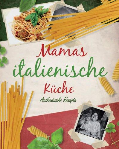 9781407592374: Mamas italienische Küche: Authentische Rezepte