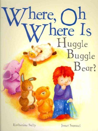 9781407594644: Where, Oh Where Is Huggle Buggle Bear?