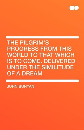 9781407604954: The Pilgrim's Progress from This World to That Which Is to Come. Delivered Under the Similitude of a Dream