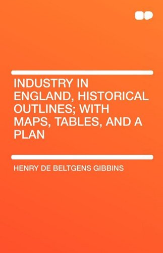 9781407605234: Industry in England, Historical Outlines; With Maps, Tables, and a Plan