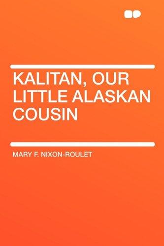 9781407606965: Kalitan, Our Little Alaskan Cousin
