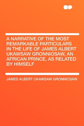 9781407613543: A Narrative of the Most Remarkable Particulars in the Life of James Albert Ukawsaw Gronniosaw, an African Prince, as Related by Himself