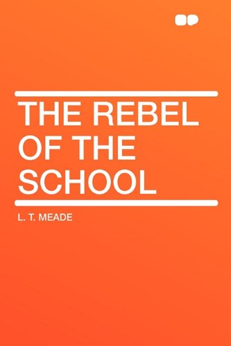The Rebel of the School (1407615653) by L. T. Meade