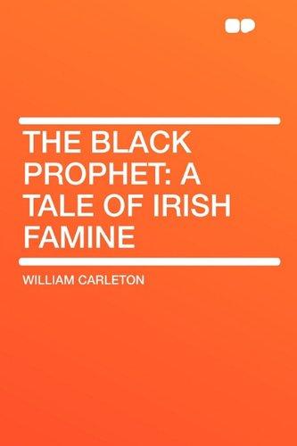 The Black Prophet: A Tale of Irish: William Carleton