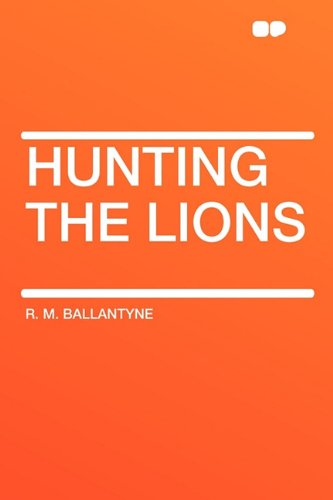 Hunting the Lions (Paperback): Robert Michael Ballantyne,