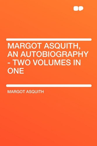 Margot Asquith, an Autobiography - Two Volumes: Asquith, Margot