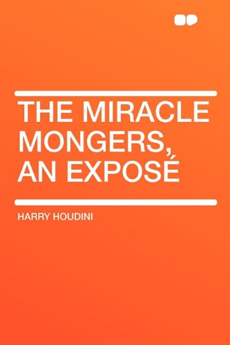 The Miracle Mongers, an Exposé (1407625381) by Harry Houdini