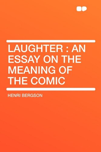 Laughter An Essay On The Meaning Of The Comic   Laughter An Essay On The Meaning Of The Comic