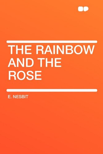 The Rainbow and the Rose (1407626728) by Nesbit, E.