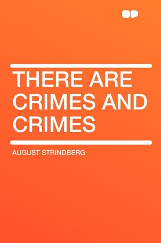 There Are Crimes and Crimes: August Strindberg