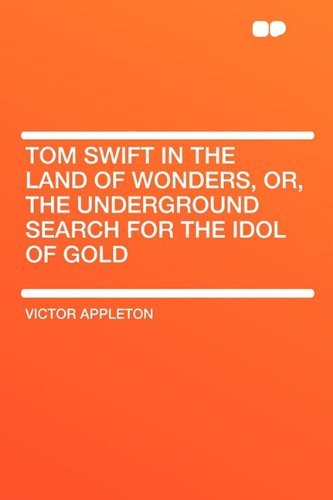 9781407629568: Tom Swift in the Land of Wonders, Or, the Underground Search for the Idol of Gold