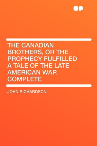 9781407630106: The Canadian Brothers, or the Prophecy Fulfilled a Tale of the Late American War Complete