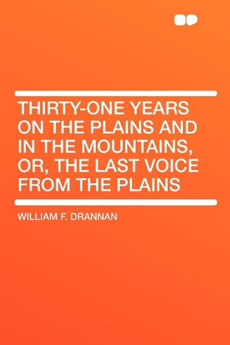 9781407631110: Thirty-One Years on the Plains and in the Mountains, Or, the Last Voice from the Plains