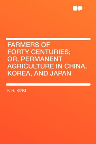 9781407631196: Farmers of Forty Centuries; Or, Permanent Agriculture in China, Korea, and Japan