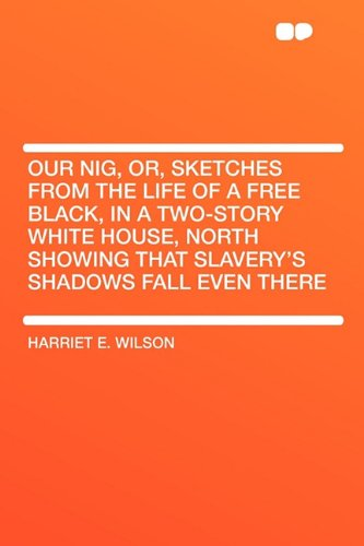 9781407634395: Our nig, or, sketches from the life of a free black, in a two-story white house, North showing that slavery's shadows fall even there